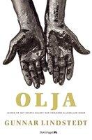 Olja : Jakten på det svarta guldet när oljekällorna sinar - Gunnar Lindstedt