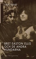 Bret Easton Ellis och de andra hundarna - Lina Wolff