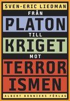 Från Platon till kriget mot terrorismen : De politiska idéernas historia - Sven-Eric Liedman