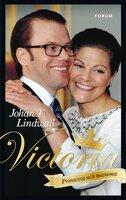 Victoria - Prinsessa och mamma - Johan T. Lindwall