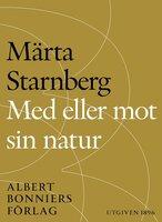 Med eller mot sin natur : En berättelse tillägnad Sveriges kvinnor - Märta Starnberg,Margareta
