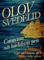 Catarina och kärlekens pris : En historisk roman - Olov Svedelid