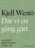 Där vi en gång gått - Kjell Westö