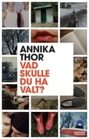 Vad skulle du ha valt? - Annika Thor