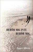 Berör mig inte Berör mig - Inger Alfvén