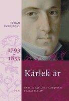 Kärlek är : Carl Jonas Love Almqvists författarliv 1793-1833 - Johan Svedjedal