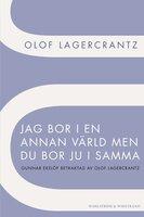 Jag bor i en annan värld men du bor ju i samma : Gunnar Ekelöf betraktad av Olof Lagercrantz - Olof Lagercrantz