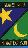 Islam och Europa : Samlevnad eller konfrontation - Ingmar Karlsson