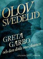 Greta Garbo och den döde mexikanen - Olov Svedelid