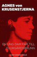 En ung dam far till Djurgårdsbrunn - Agnes von Krusenstjerna