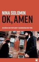 ok, amen : om kärlek och fientlighet i chassidernas New York : dokumentär - Nina Solomin