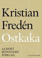 Ostkaka : Noveller - Kristian Fredén
