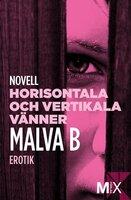 Horisontala och vertikala vänner : en novell ur Begär - Malva B.