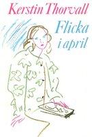 Flicka i april - Kerstin Thorvall