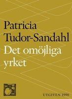 Det omöjliga yrket : Om psykoterapi och psykoterapeuter - Patricia Tudor-Sandahl