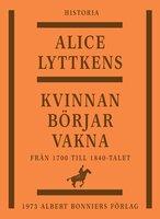 Kvinnan börjar vakna : Den svenska kvinnans historia från 1700 till 1840-talet - Alice Lyttkens