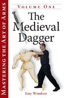 Mastering the Art of Arms Vol 1 - The Medieval Dagger - Guy Windsor
