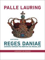 Reges Daniae: Danske konger på mønter og medaljer - Palle Lauring