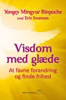 Visdom med glæde - Erik Swanson,Yongey Mingyur Rinpoche