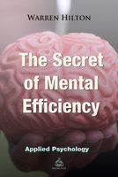 The Secret of Mental Efficiency Book 5 - Warren Hilton