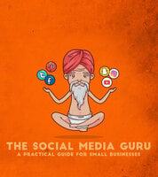 The Social Media Guru - A practical guide for small businesses - The Social Media Guru