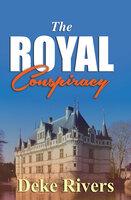 The Royal Conspiracy - Deke Rivers
