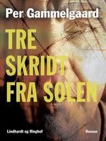 Tre skridt fra solen - Per Gammelgaard