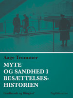 Myte og sandhed i besættelseshistorien - Aage Trommer