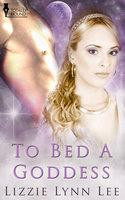 To Bed A Goddess - Lizzie Lynn Lee