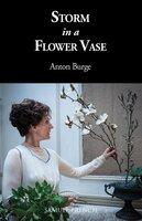 Storm in a Flower Vase - Anton Burge