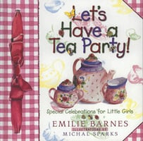 Lets Have a Tea Party! - Emilie Barnes