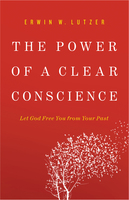 The Power of a Clear Conscience - Erwin W. Lutzer