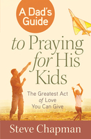 A Dads Guide to Praying for His Kids - Steve Chapman