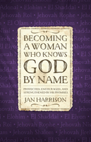 Becoming a Woman Who Knows God by Name - Jan Harrison