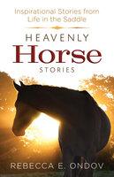 Heavenly Horse Stories - Rebecca E. Ondov