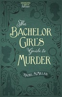 The Bachelor Girl's Guide to Murder - Rachel McMillan