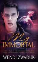 My Immortal - Wendi Zwaduk