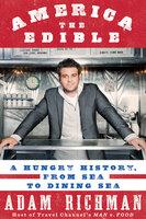 America the Edible - Adam Richman