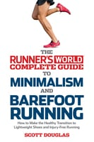 Runner's World Complete Guide to Minimalism and Barefoot Running - Scott Douglas