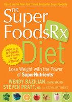 The SuperFoodsRx Diet - Kathy Matthews, Wendy Bazilian, Steven Pratt