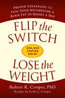 Flip the Switch, Lose the Weight - Robert Cooper, Leslie Cooper