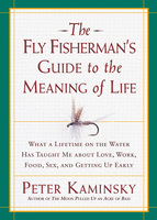 The Fly Fisherman's Guide to the Meaning of Life - Peter Kaminsky
