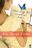 What Every Girl (except me) Knows - Nora Raleigh Baskin