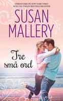 Tre små ord - Susan Mallery