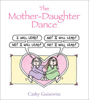 The Mother-Daughter Dance - Cathy Guisewite
