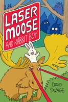 Laser Moose and Rabbit Boy (Laser Moose and Rabbit Boy series, Book 1) - Doug Savage