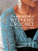 Big Book of Weekend Crochet - Sue Whiting, Hilary Mackin
