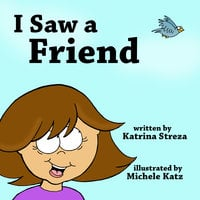 I Saw a Friend - Katrina Streza