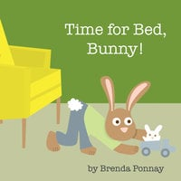 Time for Bed, Bunny! - Brenda Ponnay