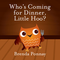Who's Coming for Dinner, Little Hoo? - Brenda Ponnay